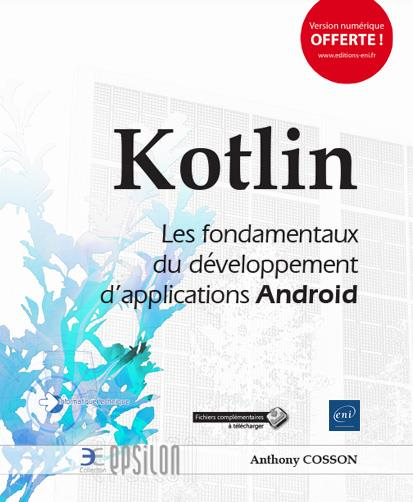 KOTLIN : LES FONDAMENTAUX DU DEVELOPPEMENT D'APPLICATIONS ANDROID